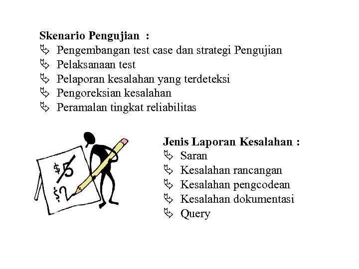 Skenario Pengujian : Ä Pengembangan test case dan strategi Pengujian Ä Pelaksanaan test Ä