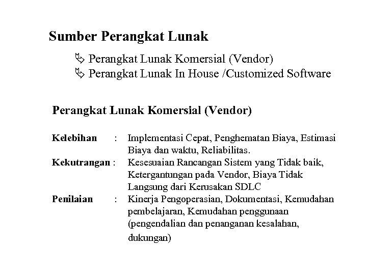 Sumber Perangkat Lunak Ä Perangkat Lunak Komersial (Vendor) Ä Perangkat Lunak In House /Customized