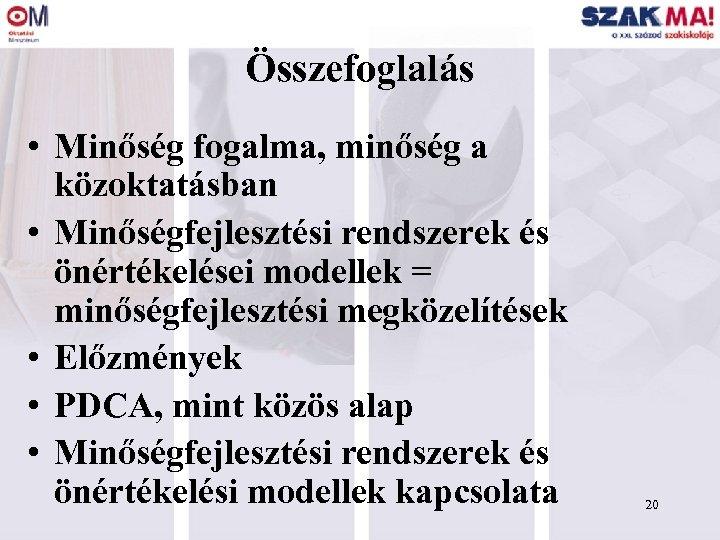 Összefoglalás • Minőség fogalma, minőség a közoktatásban • Minőségfejlesztési rendszerek és önértékelései modellek =
