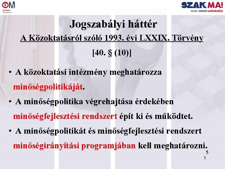Jogszabályi háttér A Közoktatásról szóló 1993. évi LXXIX. Törvény [40. § (10)] • A