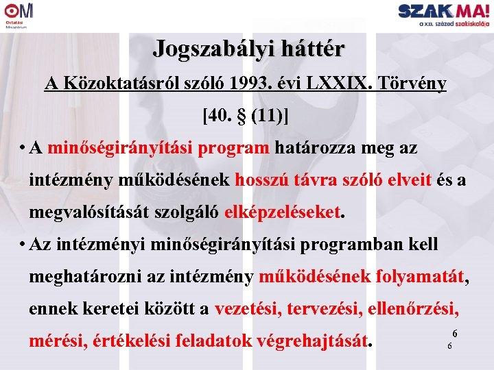 Jogszabályi háttér A Közoktatásról szóló 1993. évi LXXIX. Törvény [40. § (11)] • A