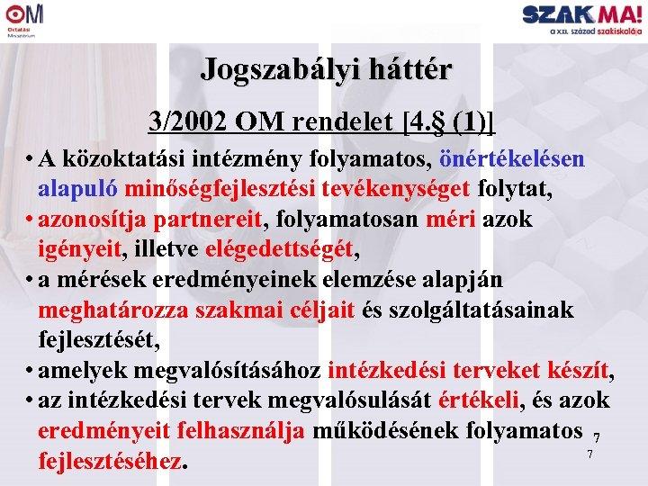 Jogszabályi háttér 3/2002 OM rendelet [4. § (1)] • A közoktatási intézmény folyamatos, önértékelésen