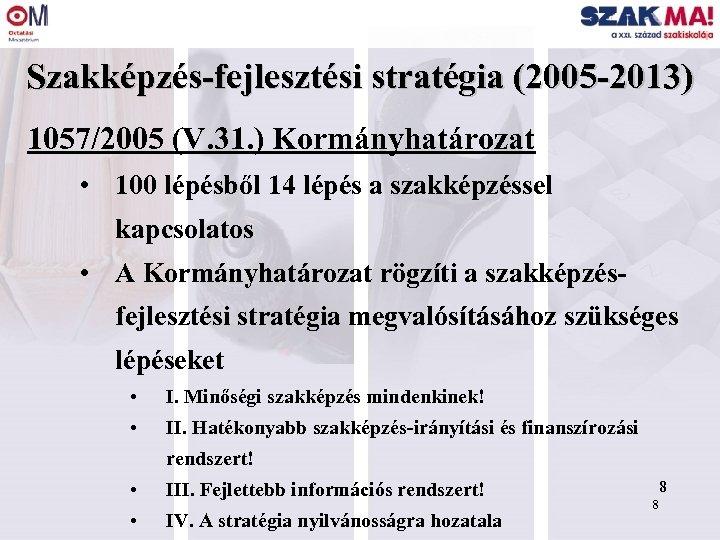 Szakképzés-fejlesztési stratégia (2005 -2013) 1057/2005 (V. 31. ) Kormányhatározat • 100 lépésből 14 lépés