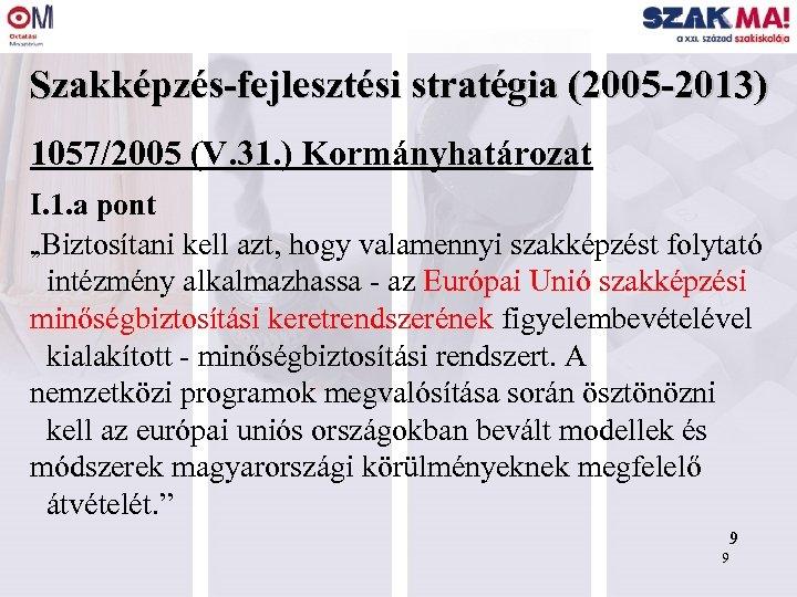 """Szakképzés-fejlesztési stratégia (2005 -2013) 1057/2005 (V. 31. ) Kormányhatározat I. 1. a pont """"Biztosítani"""