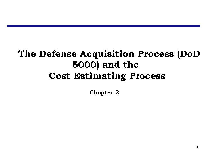 The Defense Acquisition Process (Do. D 5000) and the Cost Estimating Process Chapter 2