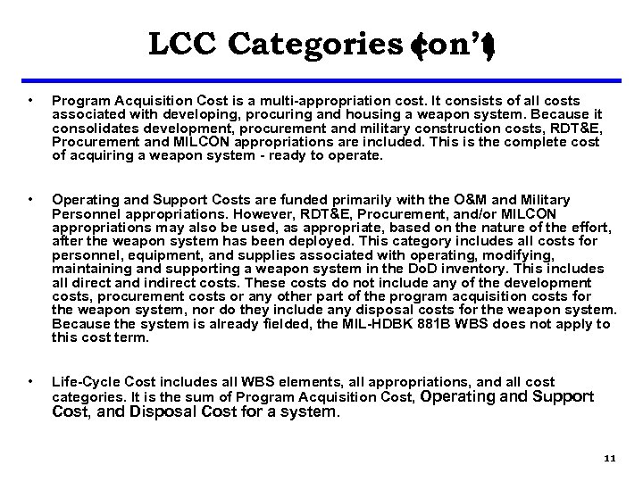 LCC Categories con't ( ) • Program Acquisition Cost is a multi-appropriation cost. It