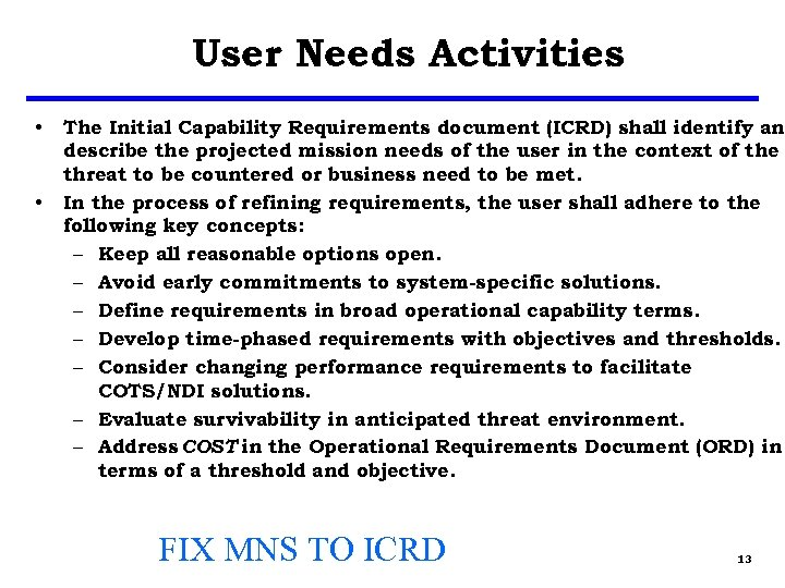 User Needs Activities • • The Initial Capability Requirements document (ICRD) shall identify and