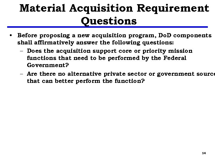 Material Acquisition Requirement Questions • Before proposing a new acquisition program, Do. D components