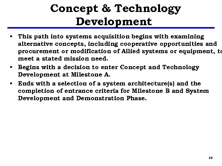 Concept & Technology Development • This path into systems acquisition begins with examining alternative