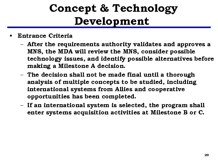 Concept & Technology Development • Entrance Criteria – After the requirements authority validates and