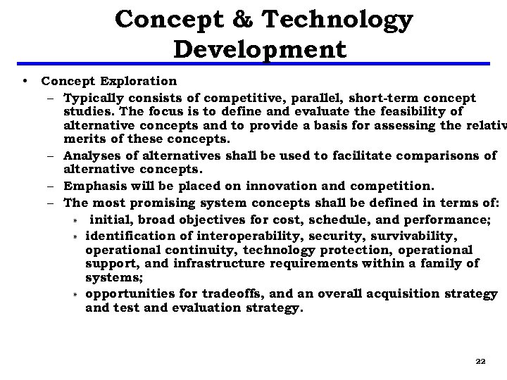 Concept & Technology Development • Concept Exploration – Typically consists of competitive, parallel, short-term