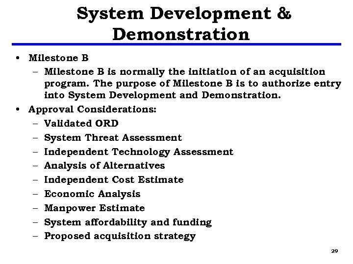 System Development & Demonstration • Milestone B – Milestone B is normally the initiation