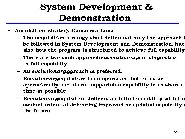 System Development & Demonstration • Acquisition Strategy Considerations: – The acquisition strategy shall define