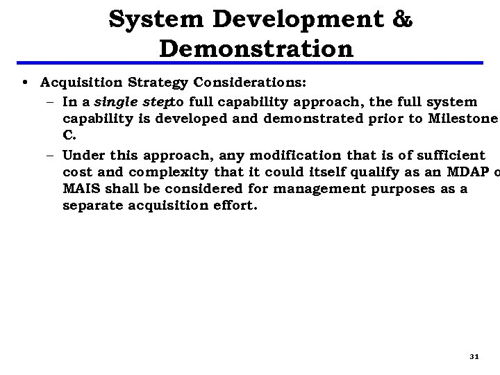 System Development & Demonstration • Acquisition Strategy Considerations: – In a single step full