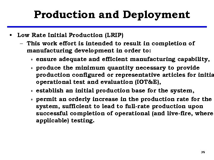Production and Deployment • Low Rate Initial Production (LRIP) – This work effort is