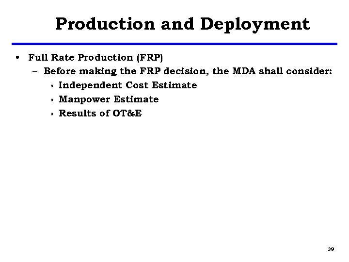 Production and Deployment • Full Rate Production (FRP) – Before making the FRP decision,