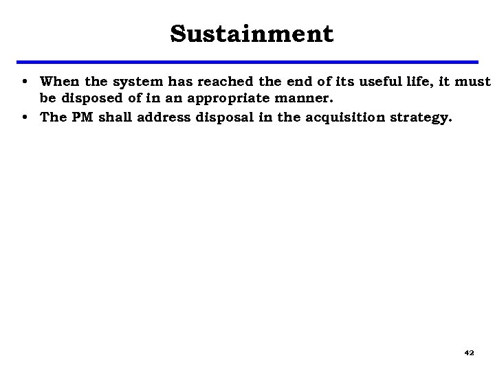 Sustainment • When the system has reached the end of its useful life, it