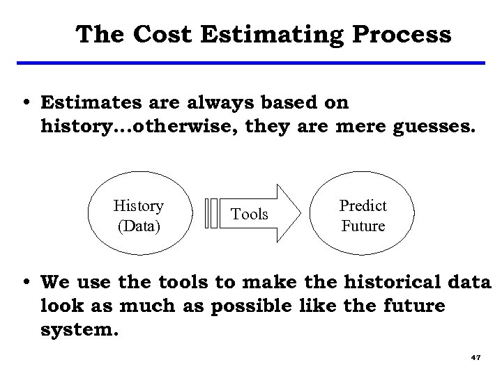 The Cost Estimating Process • Estimates are always based on history…otherwise, they are mere