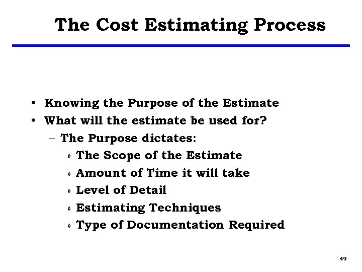 The Cost Estimating Process • Knowing the Purpose of the Estimate • What will