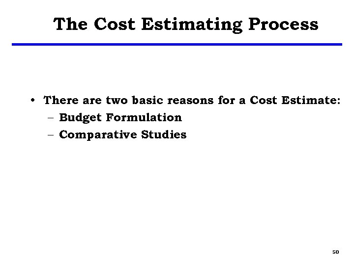 The Cost Estimating Process • There are two basic reasons for a Cost Estimate: