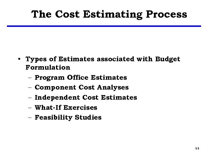The Cost Estimating Process • Types of Estimates associated with Budget Formulation – Program