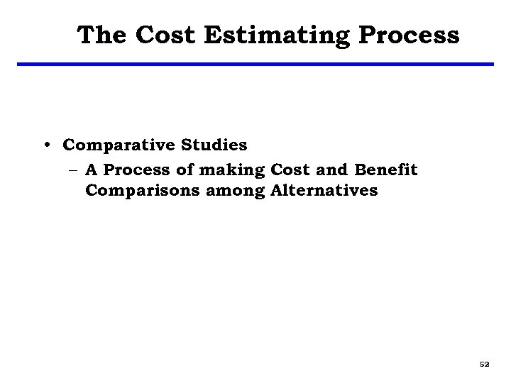 The Cost Estimating Process • Comparative Studies – A Process of making Cost and