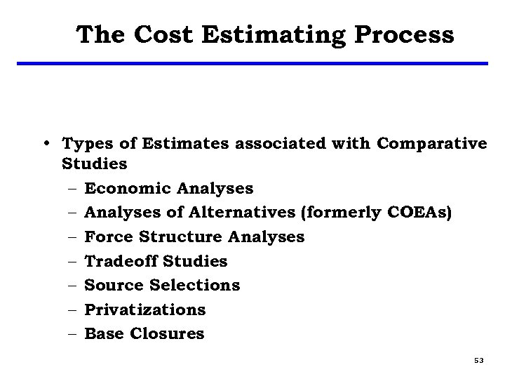 The Cost Estimating Process • Types of Estimates associated with Comparative Studies – Economic