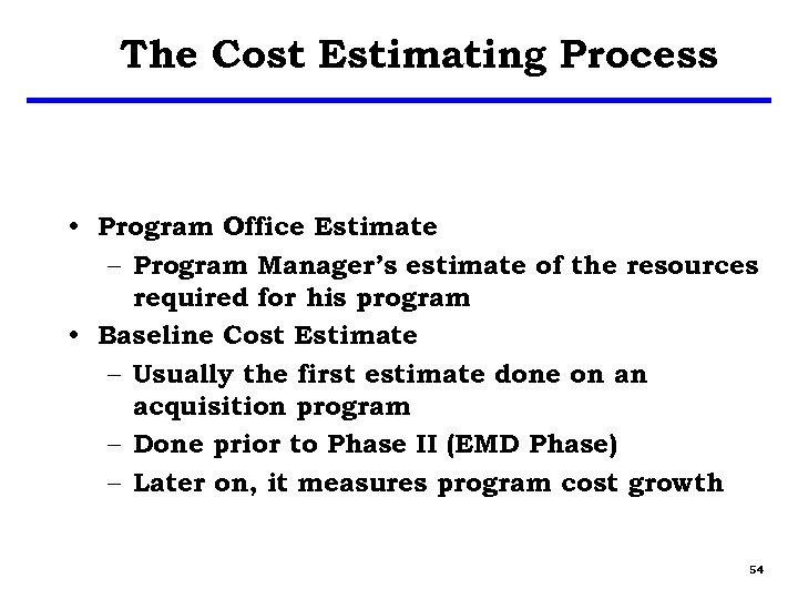 The Cost Estimating Process • Program Office Estimate – Program Manager's estimate of the
