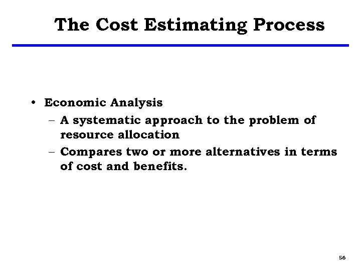 The Cost Estimating Process • Economic Analysis – A systematic approach to the problem