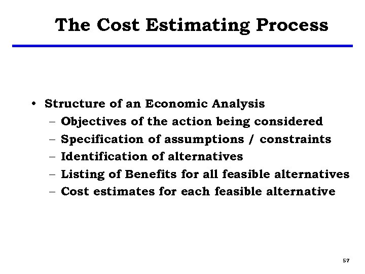 The Cost Estimating Process • Structure of an Economic Analysis – Objectives of the
