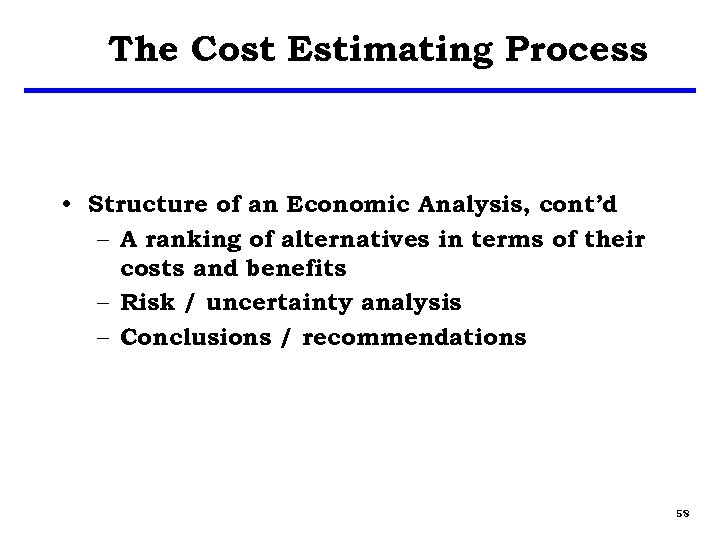 The Cost Estimating Process • Structure of an Economic Analysis, cont'd – A ranking
