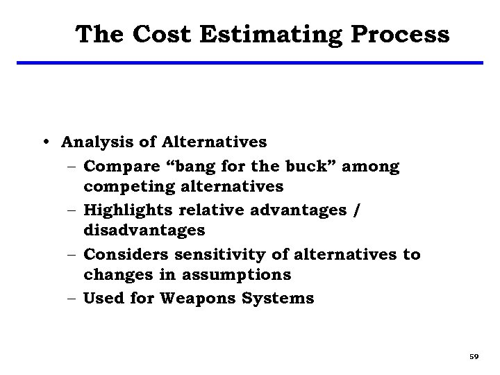 """The Cost Estimating Process • Analysis of Alternatives – Compare """"bang for the buck"""""""