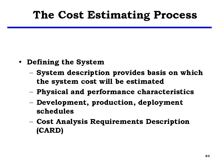 The Cost Estimating Process • Defining the System – System description provides basis on