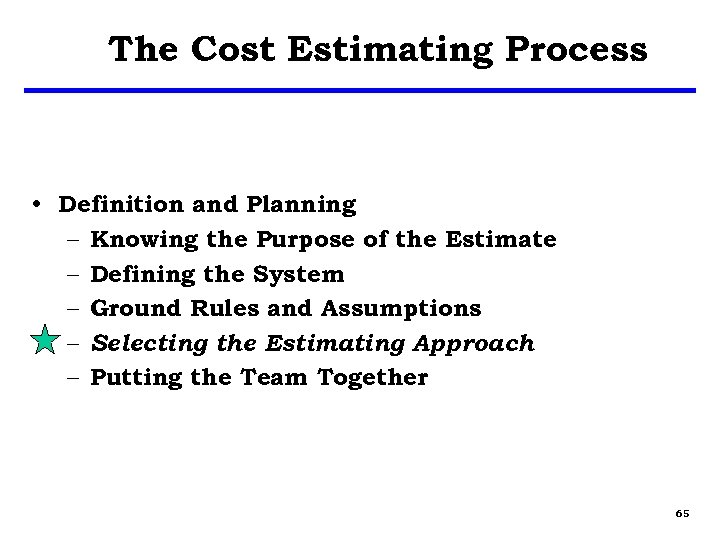 The Cost Estimating Process • Definition and Planning – Knowing the Purpose of the