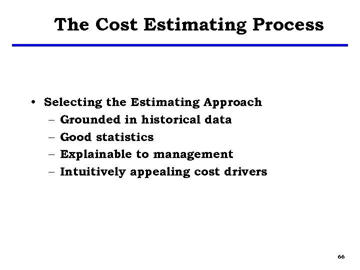 The Cost Estimating Process • Selecting the Estimating Approach – Grounded in historical data