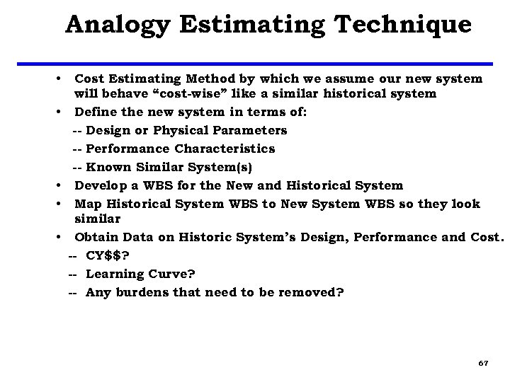 Analogy Estimating Technique • • • Cost Estimating Method by which we assume our