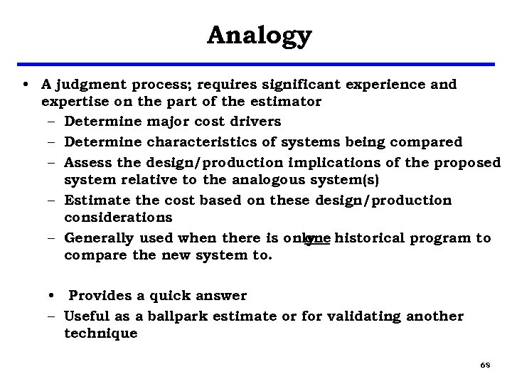 Analogy • A judgment process; requires significant experience and expertise on the part of