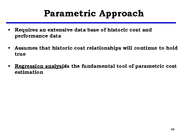Parametric Approach • Requires an extensive data base of historic cost and performance data