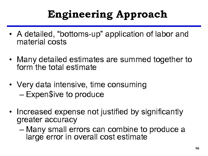"""Engineering Approach • A detailed, """"bottoms-up"""" application of labor and material costs • Many"""