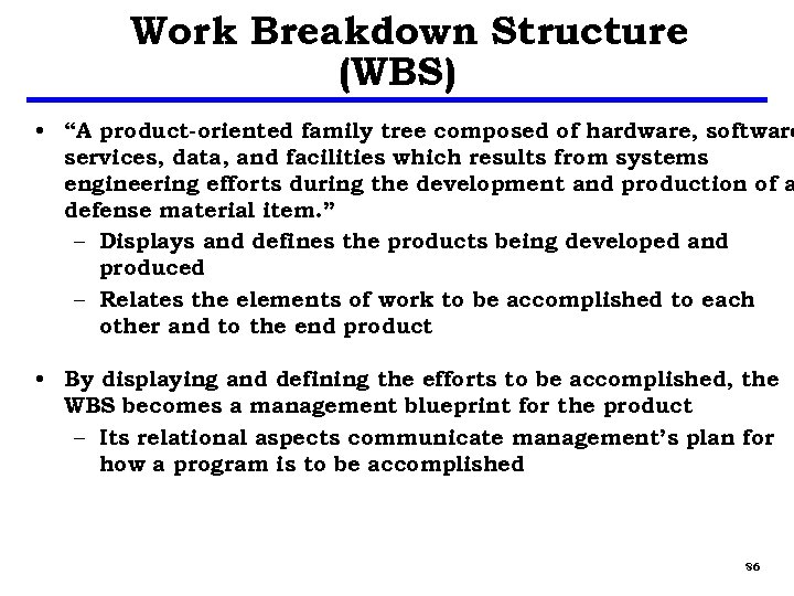 """Work Breakdown Structure (WBS) • """"A product-oriented family tree composed of hardware, software services,"""