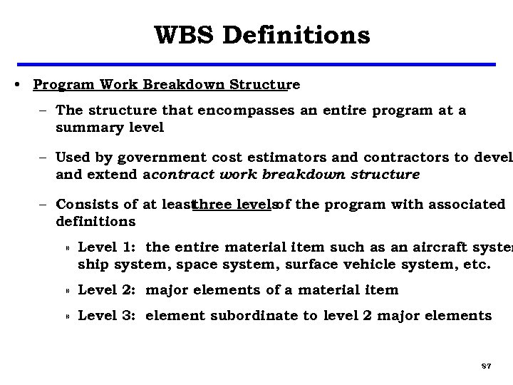 WBS Definitions • Program Work Breakdown Structure – The structure that encompasses an entire
