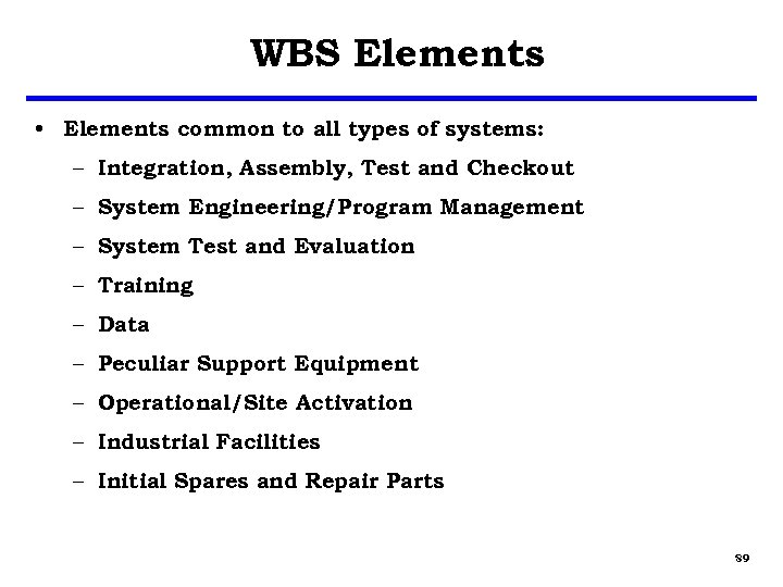 WBS Elements • Elements common to all types of systems: – Integration, Assembly, Test