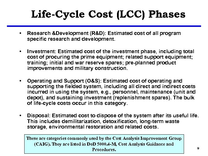 Life-Cycle Cost (LCC) Phases • Research &Development (R&D): Estimated cost of all program specific