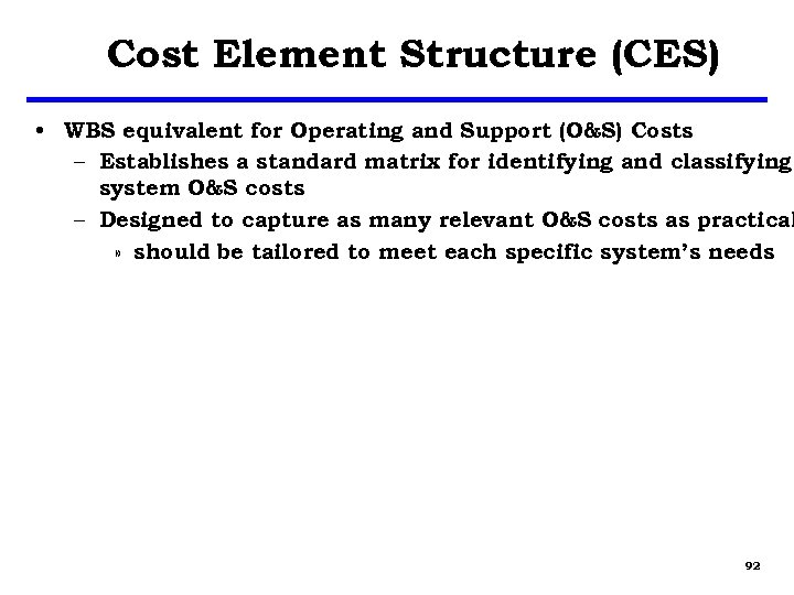 Cost Element Structure (CES) • WBS equivalent for Operating and Support (O&S) Costs –