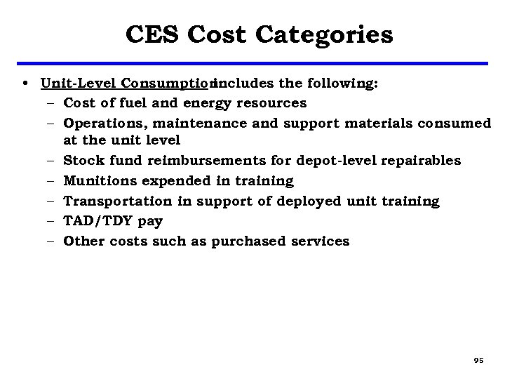 CES Cost Categories • Unit-Level Consumption includes the following: – Cost of fuel and