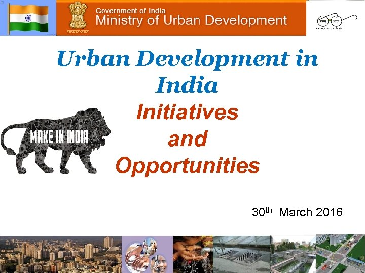 Urban Development in India Initiatives and Opportunities 30 th March 2016