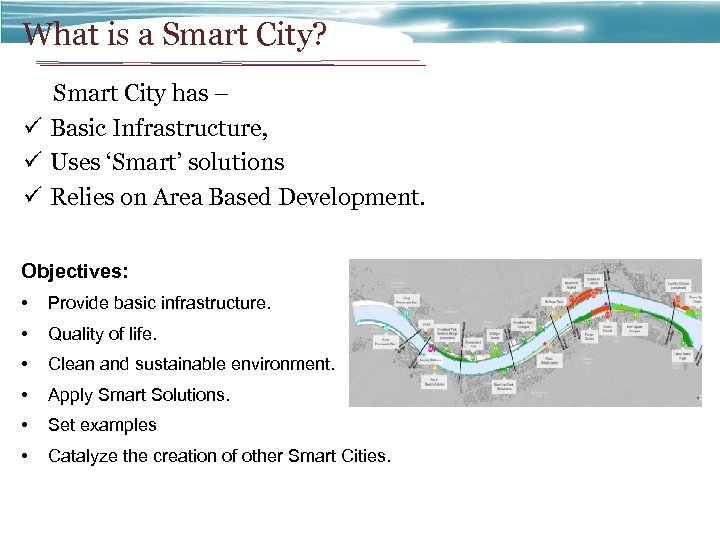 What is a Smart City? Smart City has – ü Basic Infrastructure, ü Uses