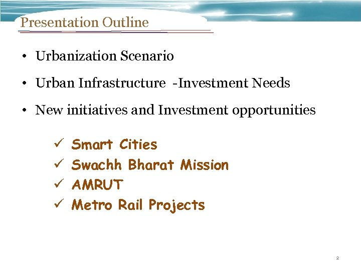 Presentation Outline • Urbanization Scenario • Urban Infrastructure -Investment Needs • New initiatives and