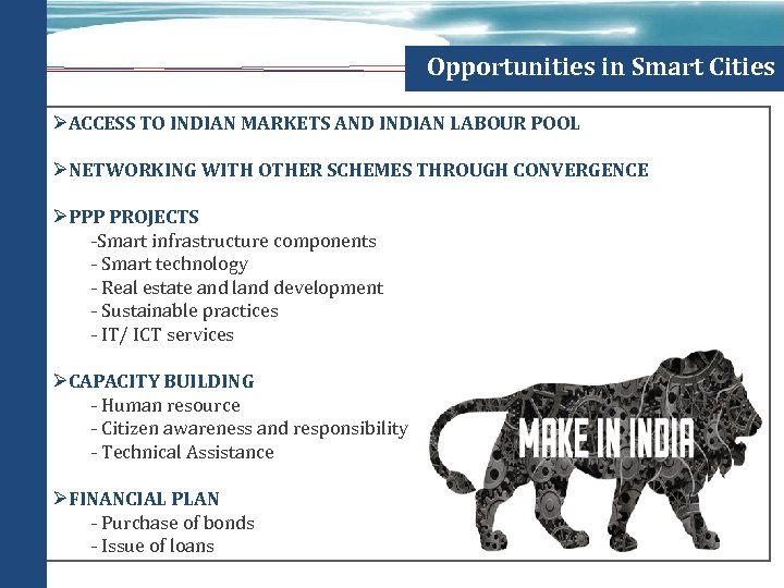 Opportunities in Smart Cities ØACCESS TO INDIAN MARKETS AND INDIAN LABOUR POOL ØNETWORKING WITH