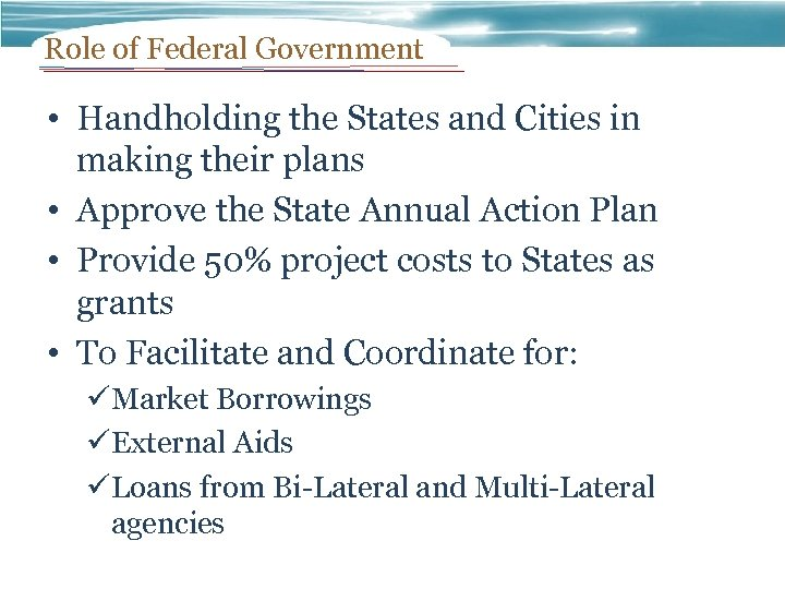Role of Federal Government • Handholding the States and Cities in making their plans